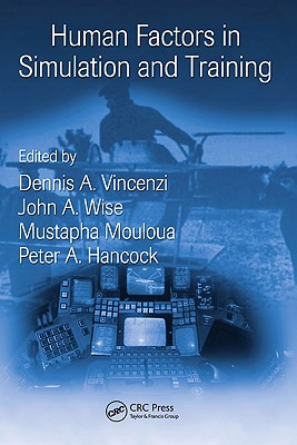 Human Factors in Simulation and Training By Vincenzi, Dennis A. (EDT)/ Wise, John A. (EDT)/ Mouloua, Mustapha (EDT)/ Hancock, Peter A. (EDT)