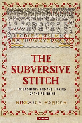 The Subversive Stitch By Parker, Rozsika